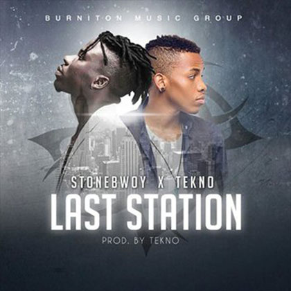 StoneBwoy x Tekno Last Station Prod By Tekno  - StoneBwoy x Tekno - Last Station (Prod By Tekno) {Download Mp3}