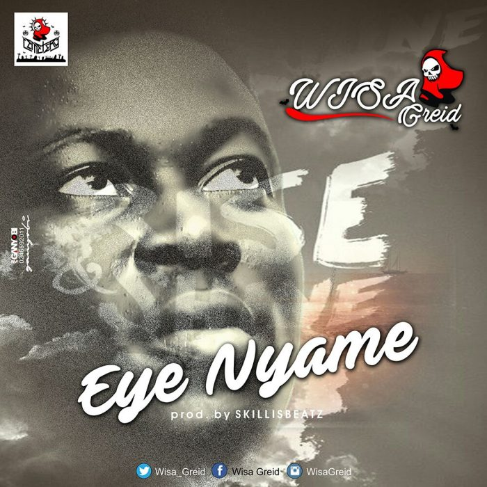 Wisa Greid Eye Nyame Prod By Skillis Beatz - Wisa Greid - Eye Nyame (Prod By Skillis Beatz)