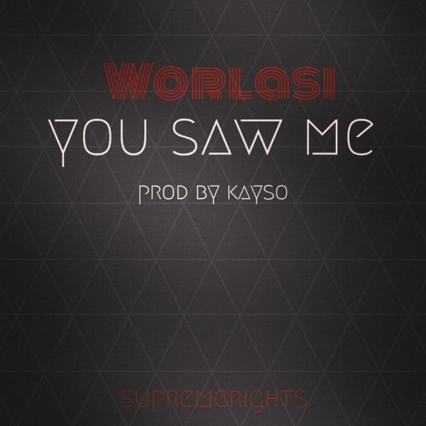 Worlasi You Saw Me - Worlasi - You Saw Me (Prod by Kayso)
