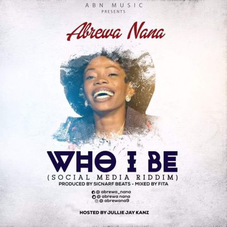 Abrewa Nana - Who I Be (Social Media Riddim)