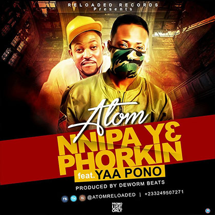 Atom ft. Yaa Pono - Nnipa Y3 Phorkin {Download Mp3}