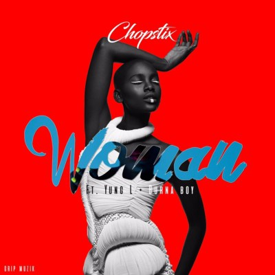 Chopstix - Woman ft. Burna Boy & Yung L