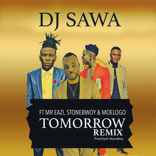 DJ Sawa - Tomorrow (Remix) ft. Mr Eazi, Stonebwoy & Moelogo
