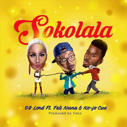 Dj Lord ft. Feli Nuna x Ko-Jo Cue - Sokolala {Download music mp3}