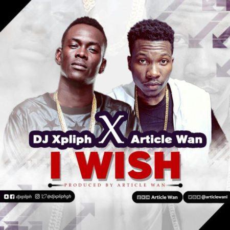 Dj Xpliph - I Wish Sumsumpe ft. Article Wan