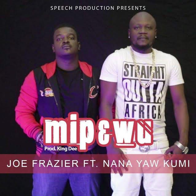 Joe Fraizer - Mi P3 Wu ft. Nana Yaw Kumi (Prod. by King Dee)