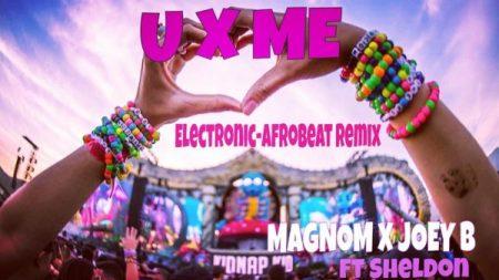 Magnom x Joey B U X Me ft. Sheldon Electronic Afrobeat Rmx - Magnom x Joey B - U X Me ft. Sheldon (Prod by Magnom)
