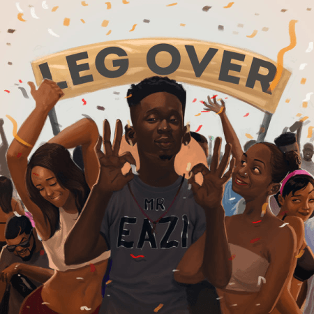 Mr Eazi - Leg Over (Prod. By Ekelly)