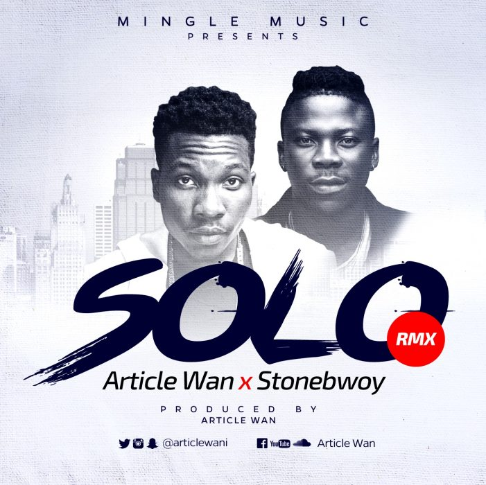 SOLO Remix - Article Wan ft. StoneBwoy {Download Mp3}