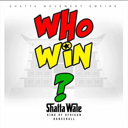 Shatta Wale - who win {Download mp3}