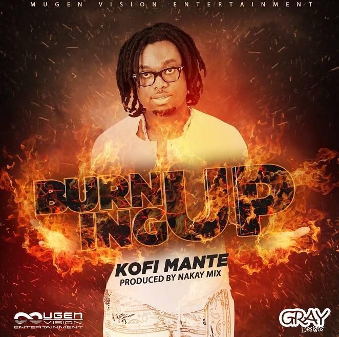 Kofi Mante - Burning Up (Prod. By naKAy mix)