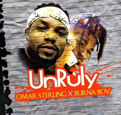 Omar Sterling - Unruly ft. Burna Boy (R2bees Music)