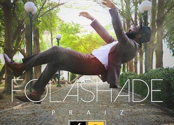 Praiz Folashade  - Praiz - Folashade {Download Mp3}