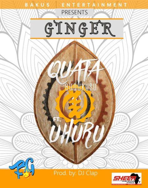 Quata Budukusu - Ginger ft. Uhuru (Prod by Dj Clap)