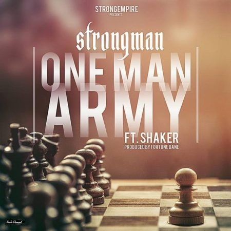 Strongman One Man Army ft. Lil Shaker - Strongman - One Man Army ft. Lil Shaker (Prod. By Fortune Dane)