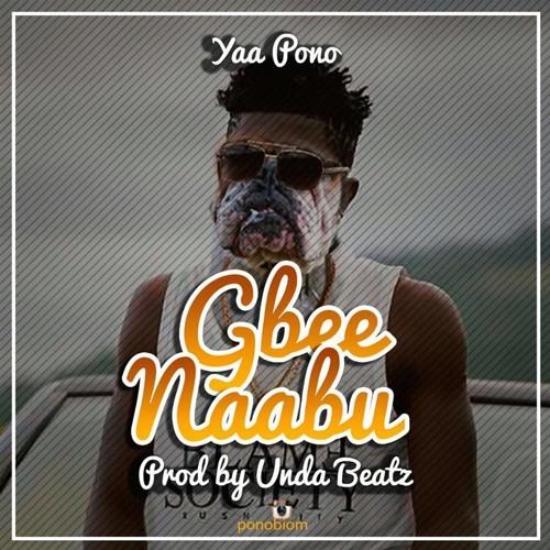 Yaa Pono - Gbee Naabu (Prod. by Undabeats)
