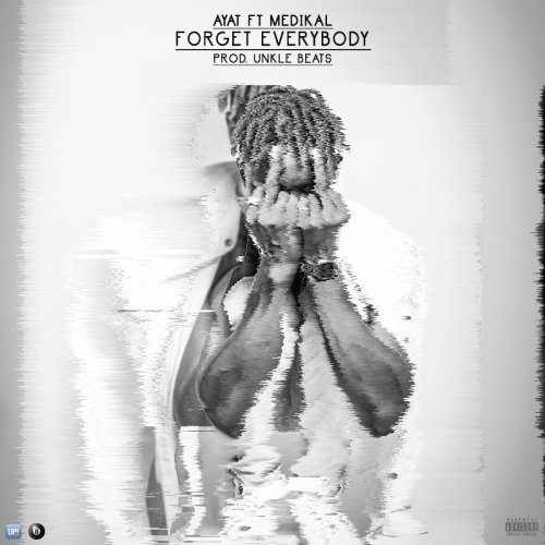 AYAT ft. Medikal - Forget Everybody (Download mp3)