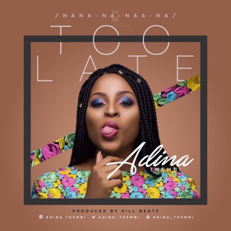 Adina Too Late Prod By Killbeatz - Adina - Too Late (Prod By Killbeatz) {Download Mp3}