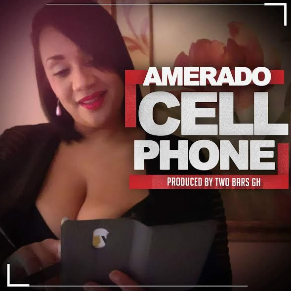 Amerado Cell Phone Prod. by Two Bars GhanaNdwom.com  - Amerado - Cell Phone (Prod. by Two Bars)