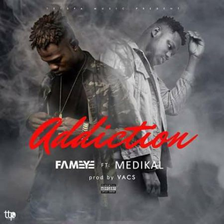 Fameye ft. Medikal - Addiction (Download Mp3)