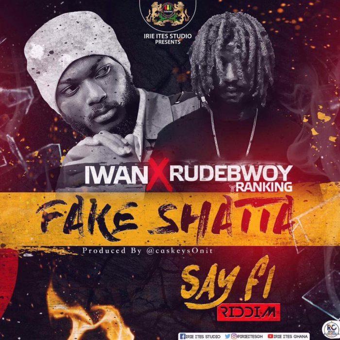 Iwan x Rudwbwoy - Fake Shatta {Download Mp3}