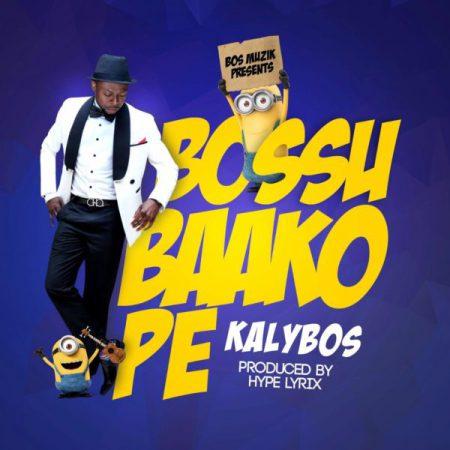 Kalybos Bossu Baako Pe - Kalybos - Bossu Baako Pe (Prod. By Hypelyrix)