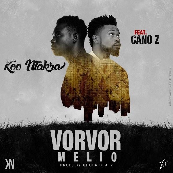 Koo Ntakra Vorvor Melio Featt. Cano Z Prod. By Qhola Beatz - Koo Ntakra - Vorvor Melio ft. Cano Z (Prod. By Qhola Beatz)