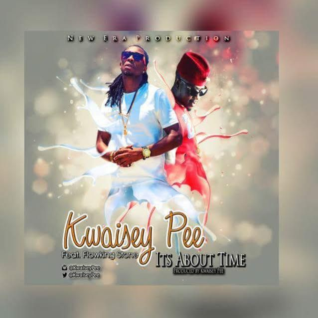 Kwasiey Pee Its About Time ft. Flowking Stone - Kwasiey Pee ft. Flowking Stone - Its About Time