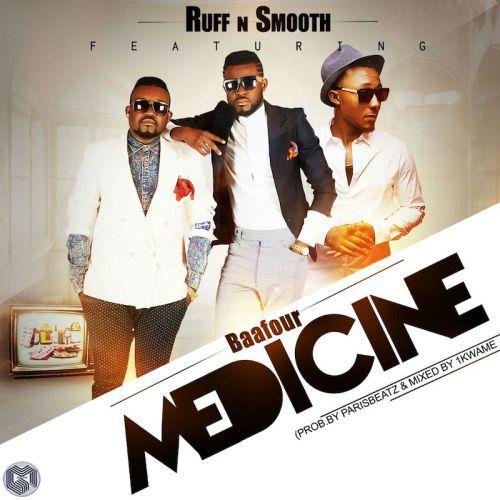 Ruff N Smooth - Medicine ft. Baafour (Prod. by Paris Beatz)