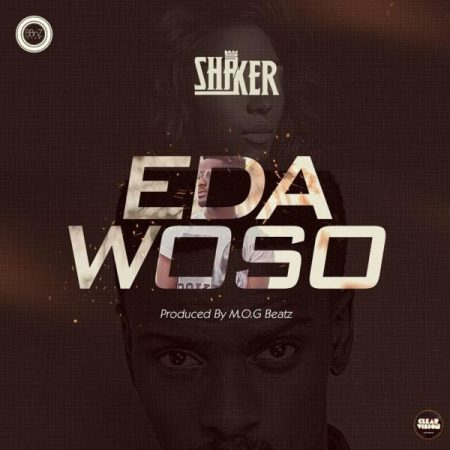 Shaker - Edawoso (Prod by M.O.G Beatz)