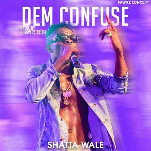 Shatta Wale Dem Confuse - Shatta Wale - Dem Confuse (Prod by Shawers Ebiem)