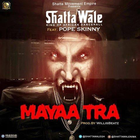 Shatta Wale - Mayaa Tra ft. Pope Skinny (Prod. by Williesbeatz)