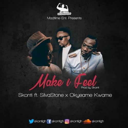 Skonti ft. Okyeame Kwame x Silvastone - MAKE I FEEL