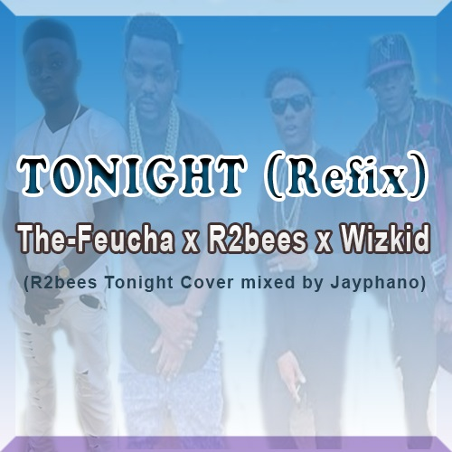The-Feucha - Tonight (R2bees x Wizkid Cover) (Mixed by Jayphano)