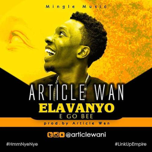 Article Wan Elavanyo - Article Wan - Elavanyo (E Go Bee) (Prod. By Article Wan)
