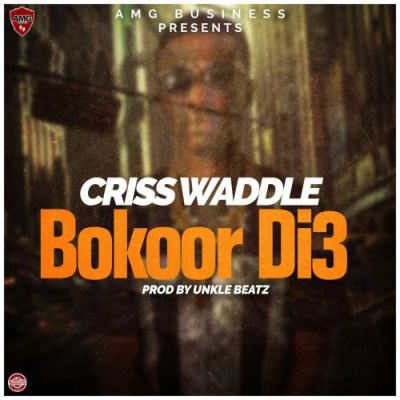 Criss Waddle - Bokor Di3 (Prod. by Unklebeatz)