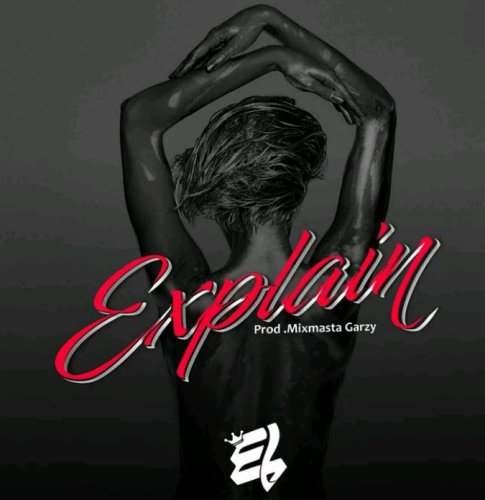 E.L - Explain (Prod. by Mix Masta Garzy)