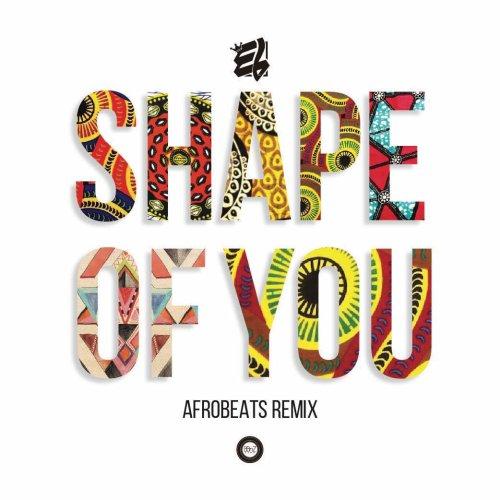 E.L - Shape Of You (Afrobeats Remix)