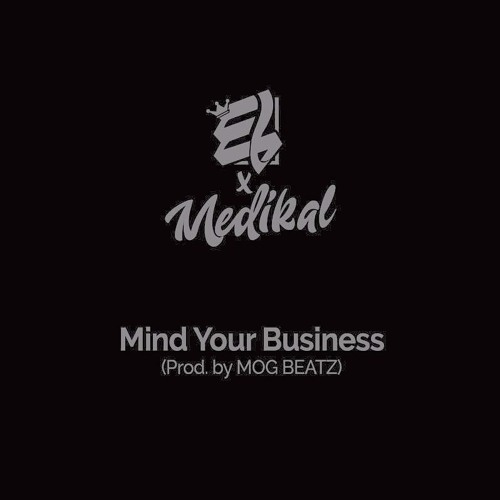 E.L ft Medikal - Mind Your Business (MYB)