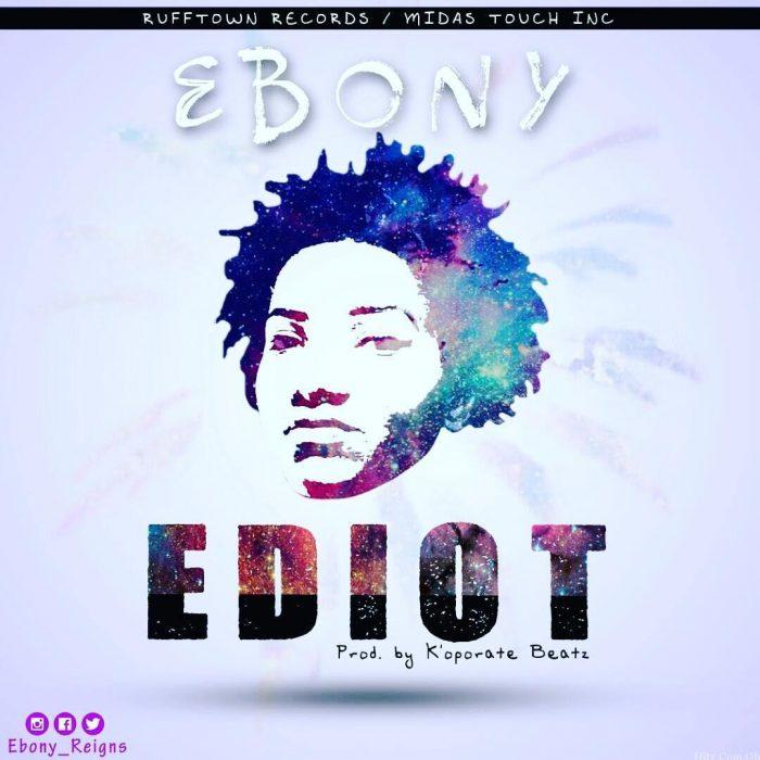 Ebony Ediot - Ebony - Ediot (Prod. by K'oporate Beatz)