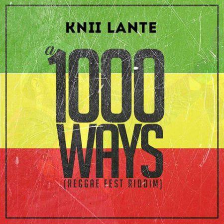 Knii Lante - A 1000 Ways (Reggae Fest Riddim)