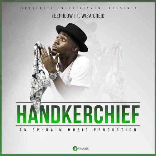 TeePhlow ft. Wisa Greid - Handkerchief (Prod. by Ephraim)
