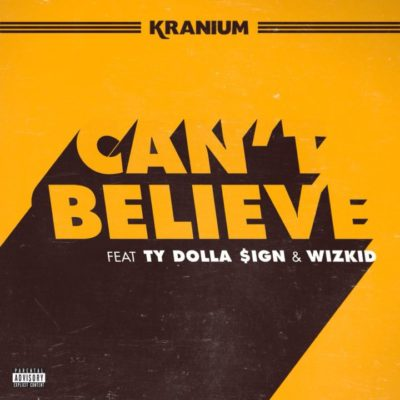 Kranium ft. Ty Dolla Sign WizKid Cant Believe - Kranium ft. Ty Dolla Sign & WizKid - Can't Believe