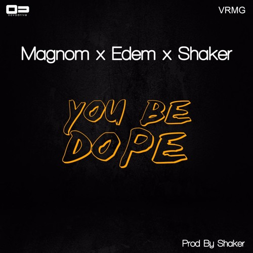 Shaker x Magnom x Edem - You Be Dope (Prod by Shaker)