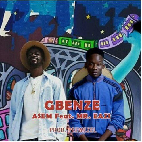 Asem ft. Mr. Eazi Gbenze - Asem ft. Mr. Eazi - Gbenze (Prod. by Peeweze)