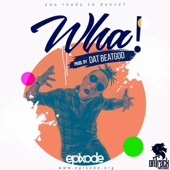 Epixode - WHA (Prod. By DatBeatGod)