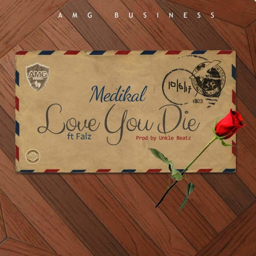 Medikal ft. Falz - Love You Die (Download Mp3)