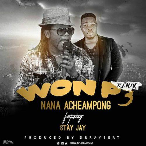 Nana Acheampong - Won P3 (Remix) ft. Stay Jay (Prod. by Dr Ray Beat)