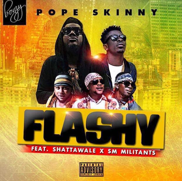 POPE SKINNY ft. SHATTA WALE X MILITANTS - FLASHY (PROD. BY M.O.G)