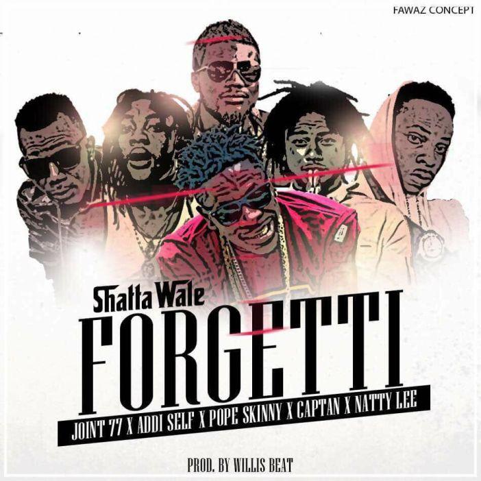 Shatta Wale Forgetti ft. Militants x Natty Lee Pope Skinny - Shatta Wale - Forgetti ft. Militants x Natty Lee, Pope Skinny (Prod. by Willisbeat)